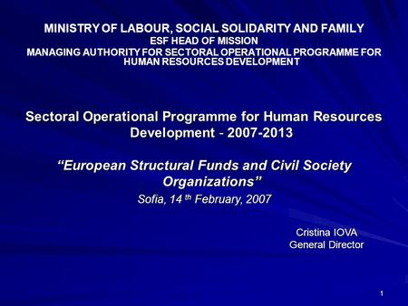 1 MINISTRY OF LABOUR, SOCIAL SOLIDARITY AND FAMILY ESF HEAD OF MISSION MANAGING AUTHORITY FOR SECTORAL OPERATIONAL PROGRAMME FOR HUMAN RESOURCES DEVELOPMENT.