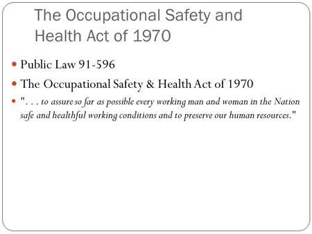 The Occupational Safety and Health Act of 1970 Public Law 91-596 The Occupational Safety & Health Act of 1970 ... to assure so far as possible every working.