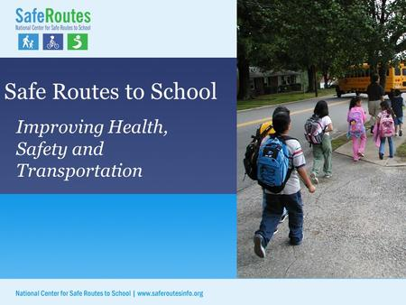 Safe Routes to School Improving Health, Safety and Transportation.