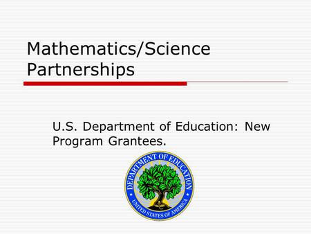 Mathematics/Science Partnerships U.S. Department of Education: New Program Grantees.
