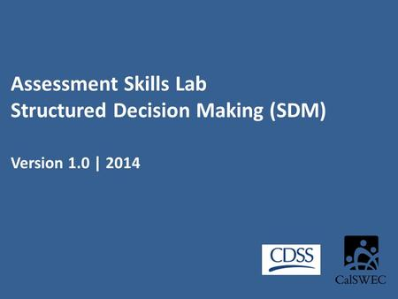 Assessment Skills Lab Structured Decision Making (SDM) Version 1.0 | 2014.