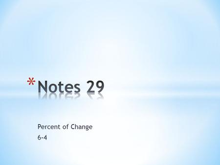 Notes 29 Percent of Change 6-4.