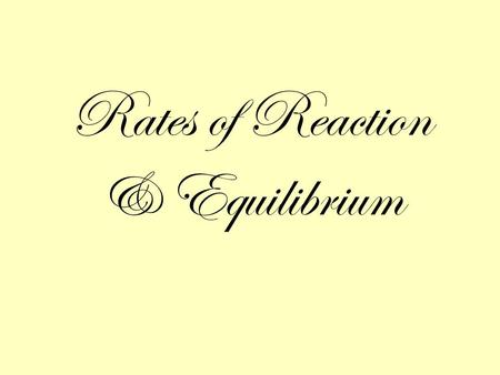 Rates of Reaction & Equilibrium. Part 1: Rates of Reaction.