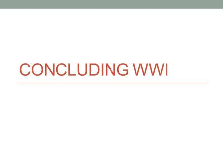 Concluding WWI.
