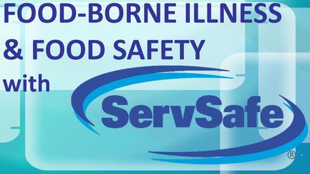 FOOD-BORNE ILLNESS & FOOD SAFETY with