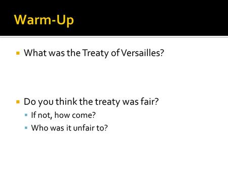  What was the Treaty of Versailles?  Do you think the treaty was fair?  If not, how come?  Who was it unfair to?