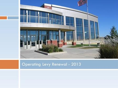 Operating Levy Renewal - 2013. Levy versus Bond Levy = LearningBond = Building.