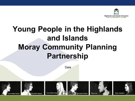 Young People in the Highlands and Islands Moray Community Planning Partnership Date.
