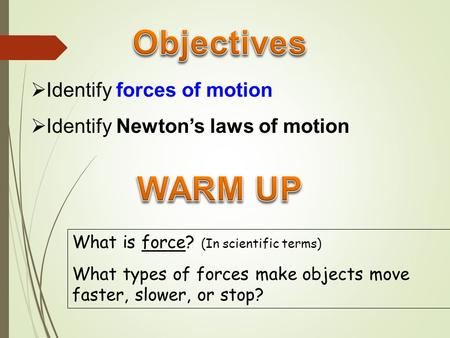 Objectives WARM UP Identify forces of motion
