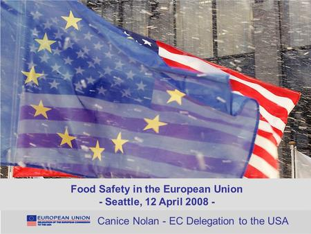 Canice Nolan, 12 April 20081 Shared healthcare challengesFood Safety in the European Union - Seattle, 12 April 2008 - Canice Nolan - EC Delegation to the.