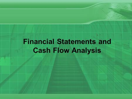 Financial Statements and Cash Flow Analysis. 2 Financial Statements Financial statements provide information about the financial activities and position.