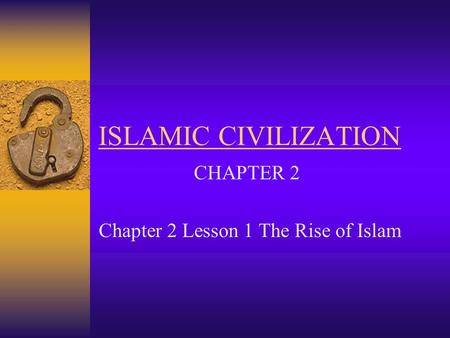 CHAPTER 2 Chapter 2 Lesson 1 The Rise of Islam
