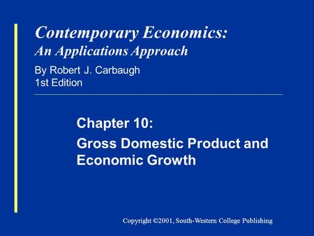 Copyright ©2001, South-Western College Publishing Contemporary Economics: An Applications Approach By Robert J. Carbaugh 1st Edition Chapter 10: Gross.