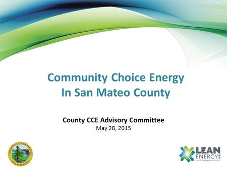 Community Choice Energy In San Mateo County County CCE Advisory Committee May 28, 2015.