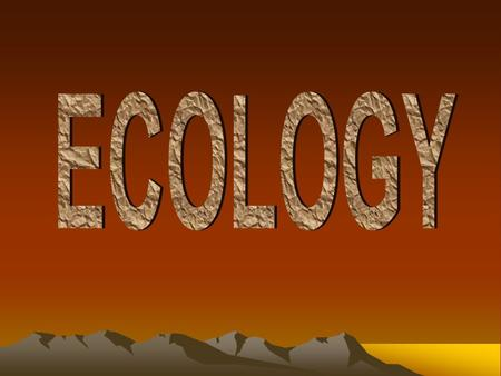 Ecology: the study of the interactions of living things with each <strong>other</strong> and their physical environment.