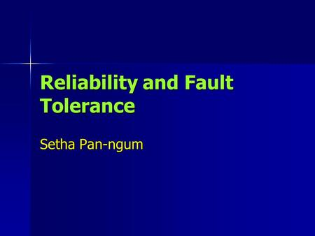 Reliability and Fault Tolerance Setha Pan-ngum. Introduction From the survey by American Society for Quality Control [1]. Ten most important product attributes.