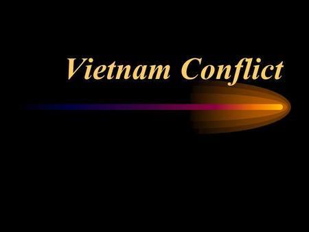 Vietnam Conflict Geography Long, narrow, hilly nation Comparable size to California Anamite Mountains South China Sea, Gulf of Tonkin Mekong Delta.