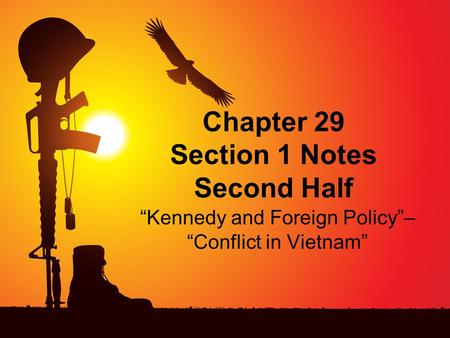 "Chapter 29 Section 1 Notes Second Half ""Kennedy and Foreign Policy""– ""Conflict in Vietnam"""