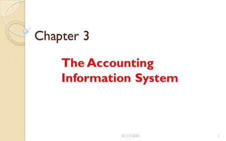 Chapter 3 The Accounting Information System ACCT-30301.