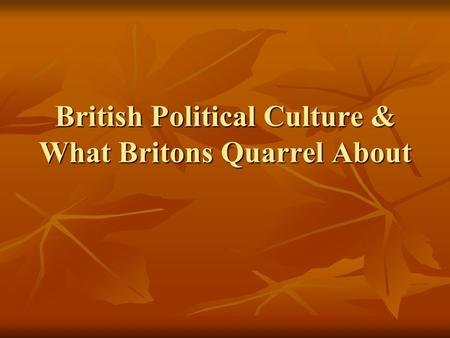 British Political Culture & What Britons Quarrel About
