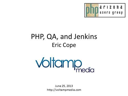 PHP, QA, and Jenkins Eric Cope June 25, 2013