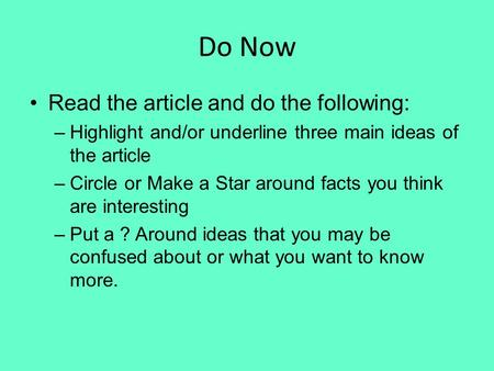 Do Now Read the article and do the following: –Highlight and/or underline three main ideas of the article –Circle or Make a Star around facts you think.