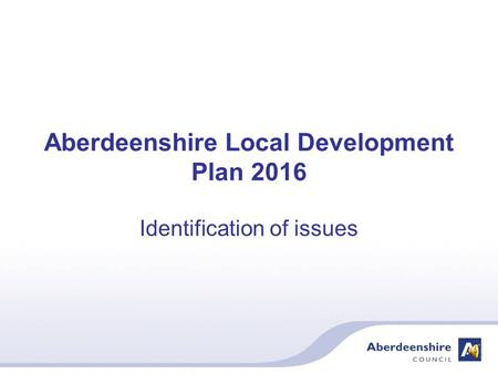 Aberdeenshire Local Development Plan 2016 Identification of issues.