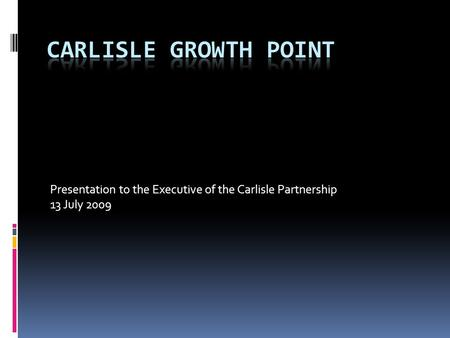 Presentation to the Executive of the Carlisle Partnership 13 July 2009.