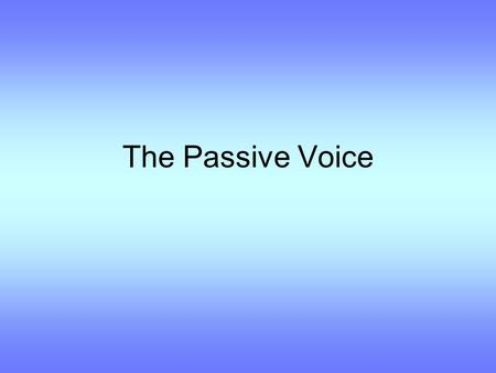 The Passive Voice. Active / Passive How are these sentences different in meaning? a) Tommy ate the last piece of cake. b) The last piece of cake was eaten.