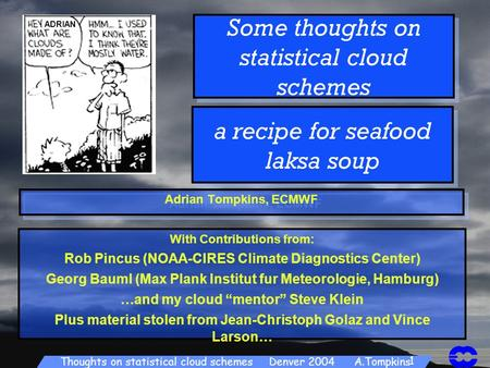 Thoughts On Statistical Cloud Schemes Denver 2004 ATompkins 1 Some