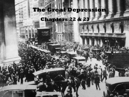 The Great Depression Chapters 22 & 23.