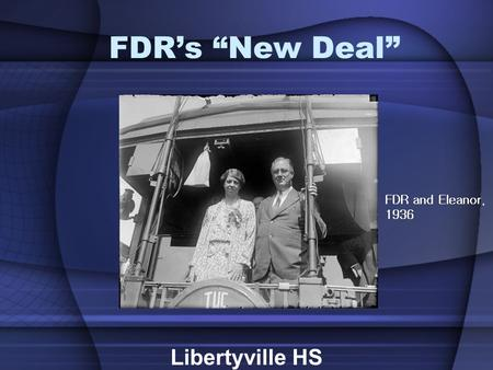 "FDR's ""New Deal"" Libertyville HS FDR and Eleanor, 1936."