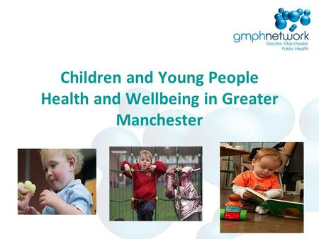 Children and Young People Health and Wellbeing in Greater Manchester.