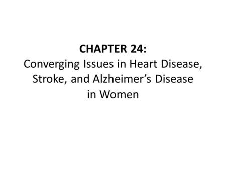 CHAPTER 24: Converging Issues in Heart Disease, Stroke, and Alzheimer's Disease in Women.