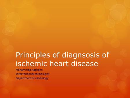 Principles of diagnsosis of ischemic heart disease Mohammad Hashemi Interventional cardiologist Department of cardiology.