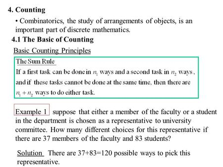 4. Counting 4.1 The Basic of Counting Basic Counting Principles Example 1 suppose that either a member of the faculty or a student in the department is.
