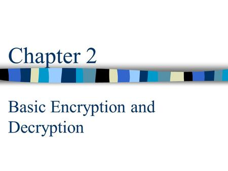 Chapter 2 Basic Encryption and Decryption. csci5233 computer security & integrity 2 Encryption / Decryption encrypted transmission AB plaintext ciphertext.
