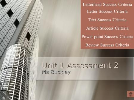 Unit 1 Assessment 2 Ms Buckley Letter Success Criteria Text Success Criteria Letterhead Success Criteria Article Success Criteria Power point Success Criteria.