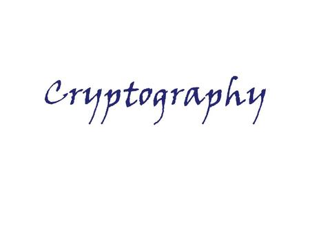 Cryptography. Secret (crypto) Writing (graphy) –[Greek word] Practice and study of hiding information Concerned with developing algorithms for: –Conceal.