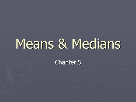 Means & Medians Chapter 5. Parameter - ► Fixed value about a population ► Typical unknown.