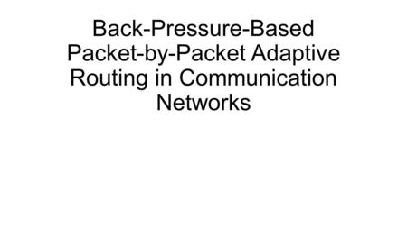 Back-Pressure-Based Packet-by-Packet Adaptive Routing in Communication Networks.
