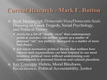 " Book Manuscript: Democratic Vices/Democratic Souls Drawing on Greek Tragedy, Social Psychology, and Political <strong>Theory</strong>  Analyzes a list <strong>of</strong> ""deadly vices"""