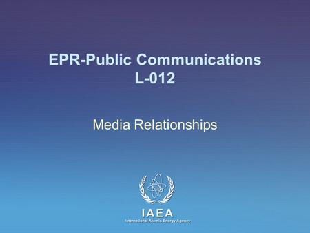 IAEA International Atomic Energy Agency Media Relationships EPR-Public Communications L-012.