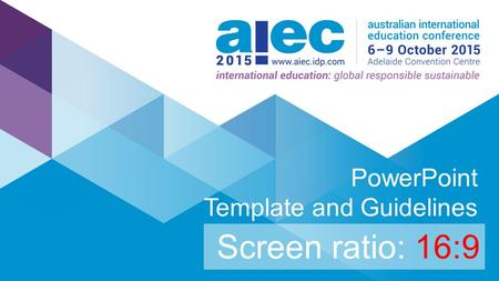 #AIEC2015 PowerPoint Template and Guidelines Screen ratio: 16:9.