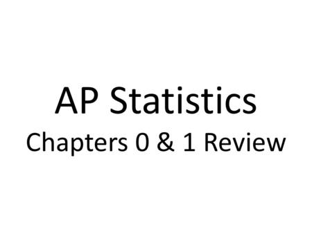 AP Statistics Chapters 0 & 1 Review. Variables fall into two main categories: A categorical, or qualitative, variable places an individual into one of.