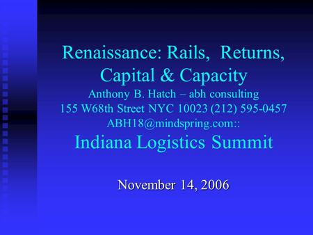 Renaissance: Rails, Returns, Capital & Capacity Anthony B. Hatch – abh consulting 155 W68th Street NYC 10023 (212) 595-0457 Indiana.