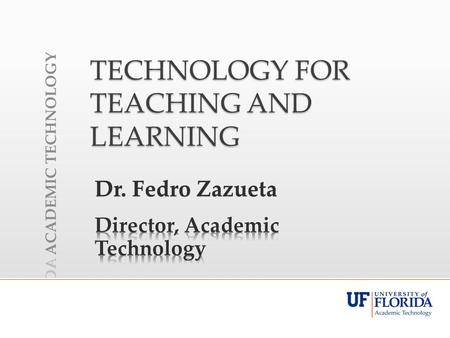 TECHNOLOGY FOR TEACHING AND LEARNING Dr. Fedro ZazuetaDr. Fedro Zazueta.