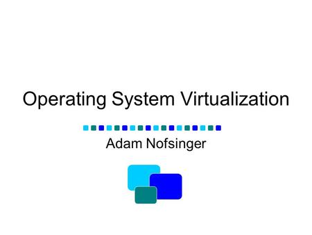 Operating System Virtualization