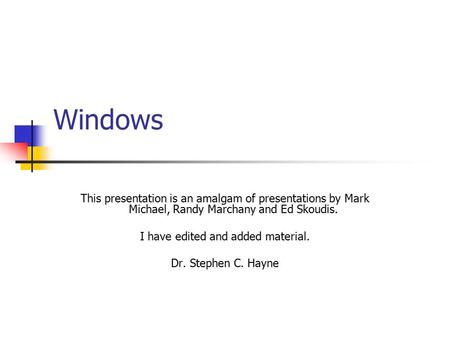 Windows This presentation is an <strong>amalgam</strong> of presentations by Mark Michael, Randy Marchany and Ed Skoudis. I have edited and added material. Dr. Stephen.
