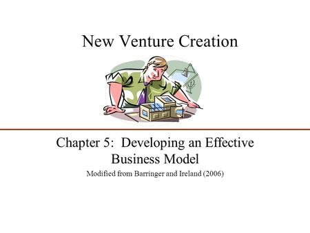 New Venture Creation Chapter 5: Developing an Effective Business Model